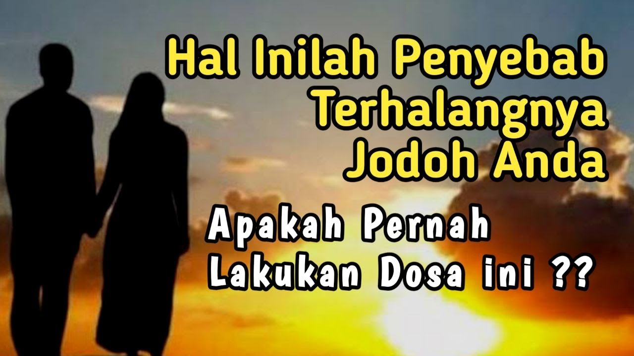 5 Kebiasaan inilah Penyebab Terhalangnya Jodoh Anda Menurut Islam, Apakah Pernah Lakukan Dosa ini ??