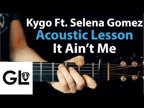 Selena Gomez & Kygo - It Ain't Me Acoustic Guitar Lesson/Tutorial