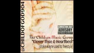 Closer Than A Heartbeat - The Children Music Group- Christian rap