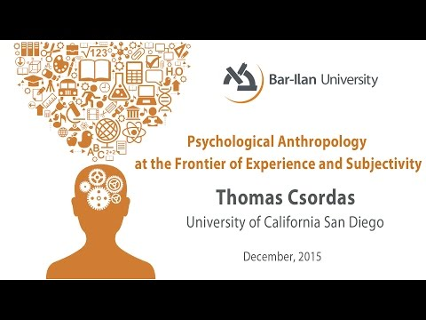 Psychological Anthropology at the Frontier of Experience and Subjectivity, Thomas Csordas