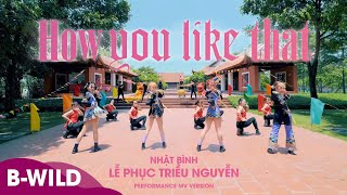 [THIRD PRIZE WINNER CONTEST] BLACKPINK (블랙핑크) - How You Like That |DANCE COVER 커버댄스| B-Wild Vietnam