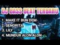 DJ TERBARU 2019    DJ MAKE IT BUN DEM    DJ SENORITA    DJ LILY    DJ MUNDUR ALON ALON    FULL BASS3