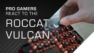 Pro Gamers react to the ROCCAT Vulcan | Mechanical Gaming Keyboard