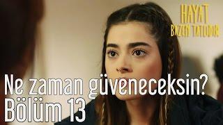 Hayat Bazen Tatlıdır 13. Bölüm - Bana Ne Zaman Güveneceksin?