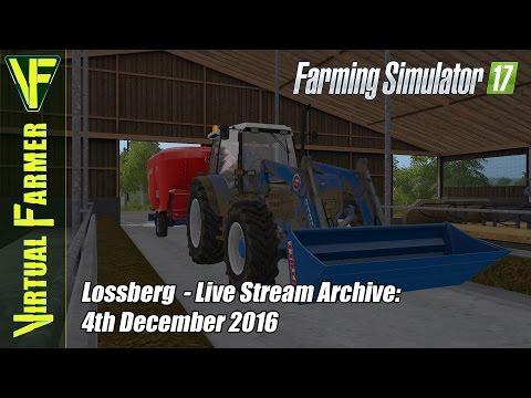 Farming Simulator 17 - Lossberg  - Live Stream Archive: 4th December 2016