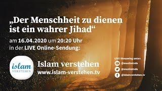 Islam verstehen - Der Menschheit zu dienen ist ein wahrer Jihad | 16.04.2020