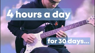 I practiced guitar for 4 hours a day for 30 days
