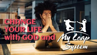 """How To Change Your Life with God and """"MY LEAP"""" System"""
