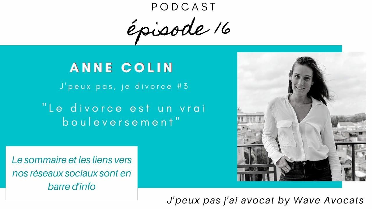 """#16 J'peux pas, je divorce #3 Anne COLIN, """"Le divorce est un vrai bouleversement"""""""