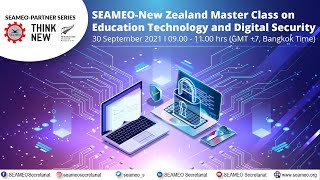 [Webinar] SEAMEONew Zealand Master Class on Education Technology and Digital Sec. (Thu30Sep 911am)