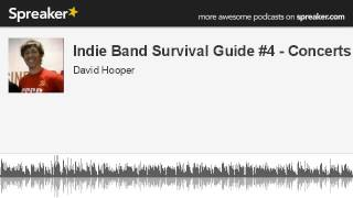Indie Band Survival Guide #4 - Concerts (made with Spreaker)