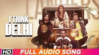 I Think Delhi | Audio Song | The Landers | Neha Anand | Meet Sehra | Latest Punjabi Song 2019
