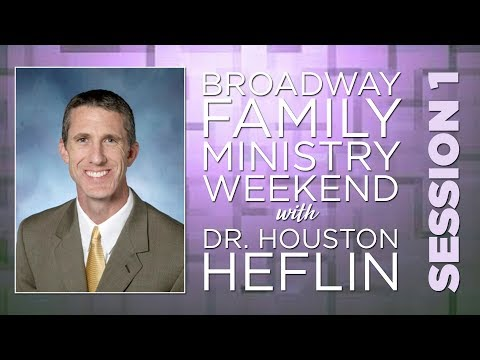 Family Ministry Weekend: Dr. Houston Heflin - Session 1