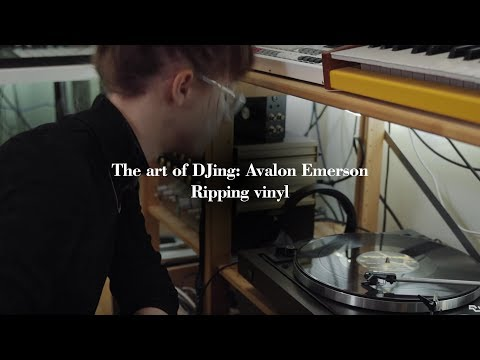 The art of DJing: Avalon Emerson - Ripping vinyl