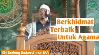 Berkhidmat Yang Terbaik Untuk Agama //Khutbah Jum'at Menyentuh Hati//KH. Endang Badarrahman