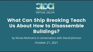 CIDCI Salon: What Can Ship Breaking Teach Us About How to Disassemble Buildings?