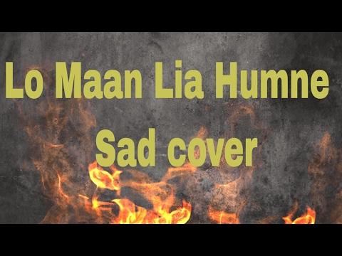 Lo Maan Lia Humne sad version (Raaz Reboot) | Arijit Singh | Gourav Singhal