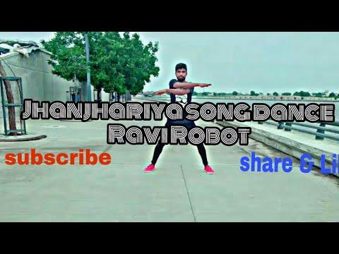 Jhanjhariya  song. My  New  dance  freestyle  Ravi Robot
