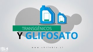 "Chilebio: ""Transgénicos y Glifosato"""