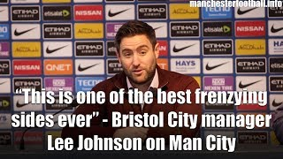 """This is one of the best frenzying sides ever"" - Bristol City manager Lee Johnson on Manchester City"