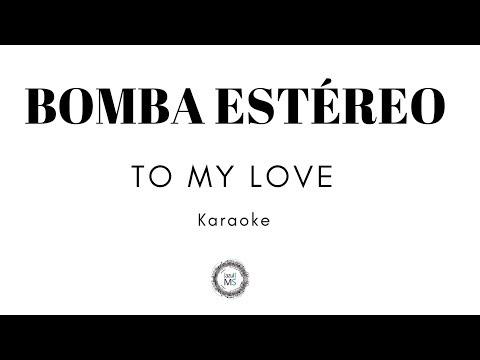 TO MY LOVE - BOMBA ESTÉREO - TAINY REMIX - (KARAOKE)