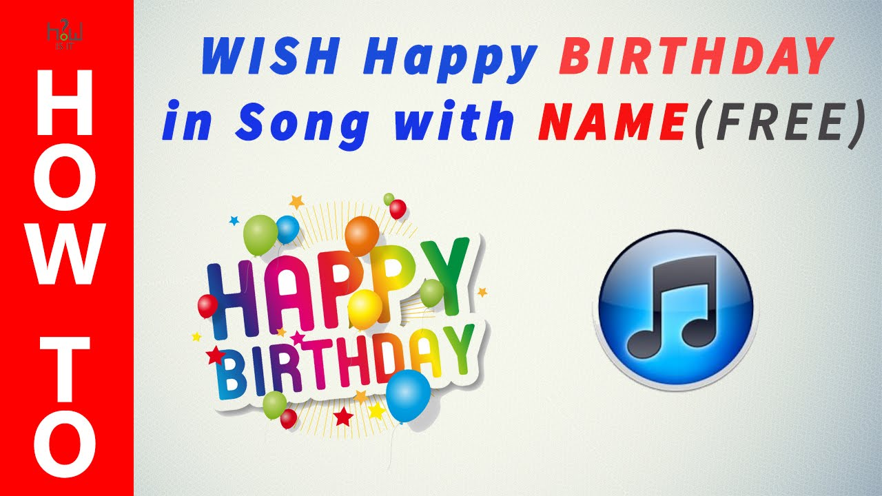 How to Send Happy Birthday Song with Their Name for FREE ...