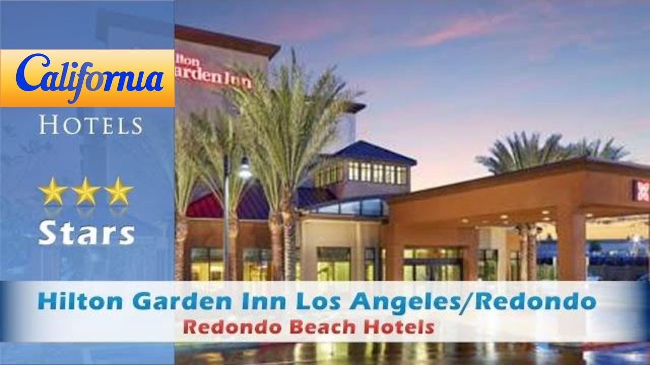 Hilton Garden Inn Los Angeles Redondo Beach Redondo Beach Hotels California Youtube