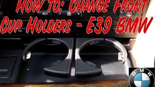 How to: Change /Replace Front Cup Holders - E39 BMW