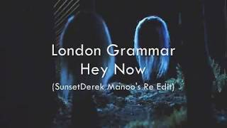 london grammar hey now sunsetderek manoo s re edit