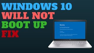 Windows 10 Will Not Boot Up FIX