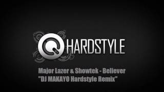 Major Lazer & Showtek - Believer (Hardstyle) (DJ MAKAYO Remix) HD