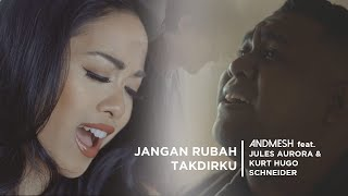 Andmesh - Jangan Rubah Takdirku Feat Jules Aurora & Kurt Hugo Schneider