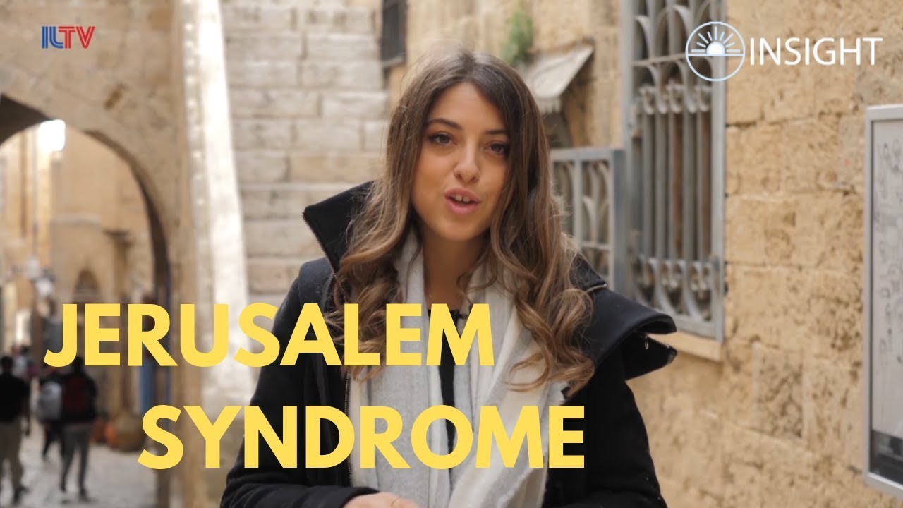Insight to Israel - Jerusalem Syndrome