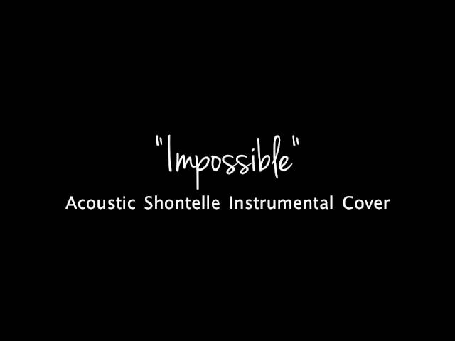 Impossible [Acoustic] (Instrumental Shontelle Cover)
