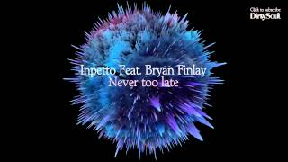 Inpetto Feat. Bryan Finlay – Never Too Late (Original Mix) [Dirty Soul Music]
