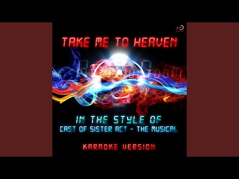 Take Me To Heaven (In The Style Of Cast Of Sister Act - The Musical)] (Karaoke Version)