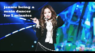 jennie being a main dancer for 5 minutes