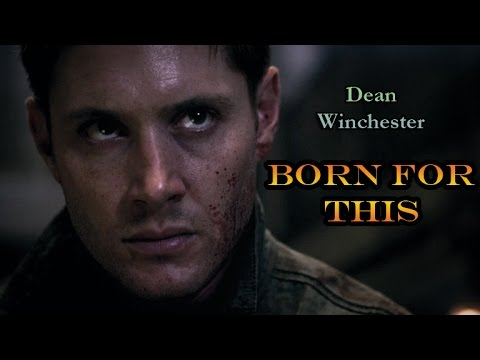 Dean Winchester - Born For This (Supernatural)