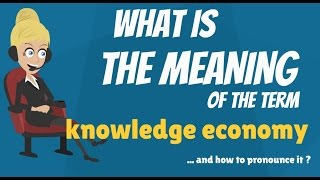 What is KNOWLEDGE ECONOMY? What does KNOWLEDGE ECONOMY mean? KNOWLEDGE ECONOMY meaning
