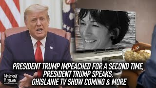 President Trump Impeached For A Second Time, President Trump Speaks, Ghislaine TV Show Coming & More