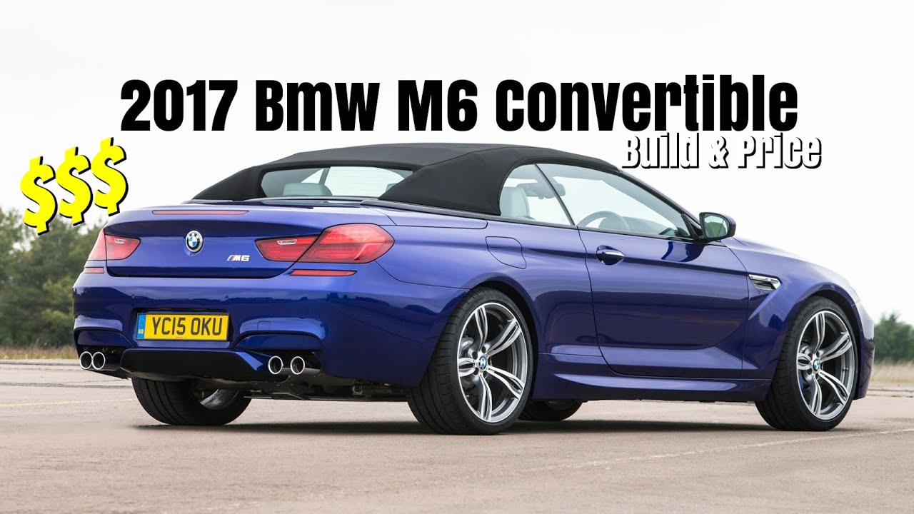 2017 bmw m6 convertible build price youtube. Black Bedroom Furniture Sets. Home Design Ideas