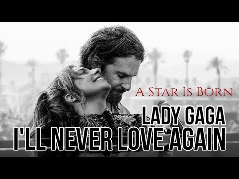 ► I'll Never Love Again《不願再墜入愛河》- Lady Gaga ( Film Version )_ A Star Is Born Soundtrack 中英字幕