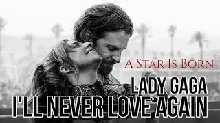 ► I'll Never Love Again《不願再墜入愛河》- Lady Gaga ( Film Version )_ A Star Is Born Soundtrack 中英字幕 Video