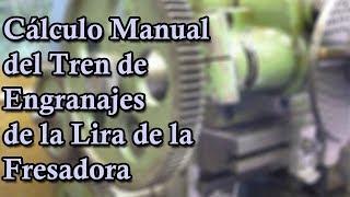 Cálculo Manual del Tren de Engranajes de la Lira de la Fresadora