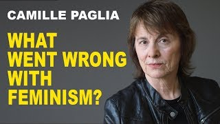 Camille Paglia: What Went Wrong with Feminism?
