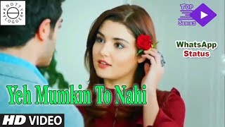 Yeh Mumkin To Nahi | Hayat & Murat | WhatsApp Status Video HD Song | Top Series