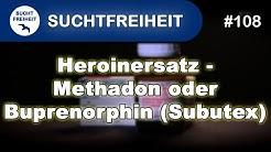 Heroinersatz - Methadon oder Buprenorphin (Subutex) #108