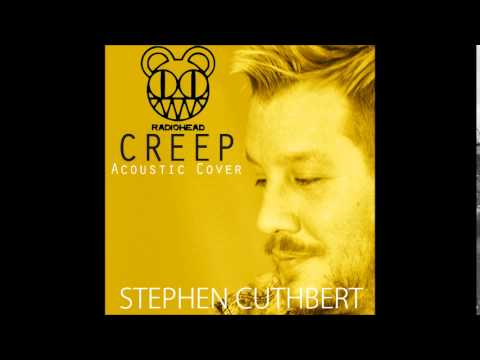 Radiohead - Creep (Acoustic Cover By Stephen Cuthbert)