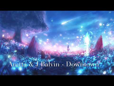 Nightcore - Downtown by Anitta & J Balvin