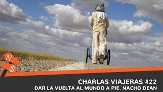 La Vuelta Al Mundo A Pie. Nacho Dean. Charlas Viajeras #22